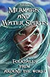 Mermaids and Water Spirits: Folktales from around the world (Bedtime Stories, Fairy Tales for Kids ages 6-12) by Teya Evans