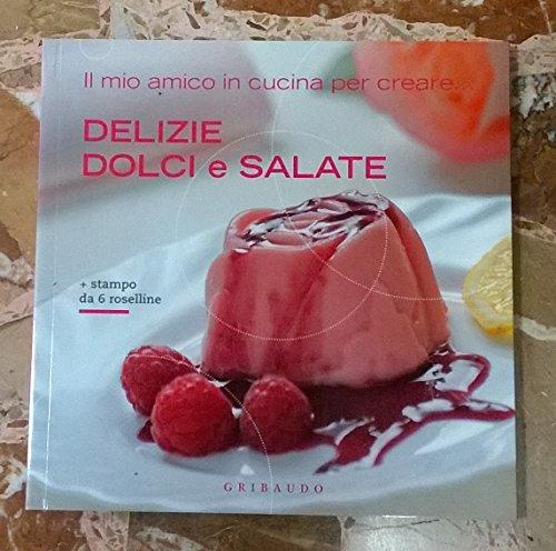 Il mio amico in cucina per creare... Delizie dolci e salate - Gribaudo