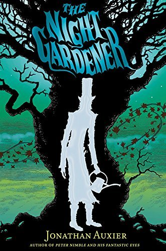 The Night Gardener: Written by Jonathan Auxier, 2014 Edition, Publisher: Amulet Books [Hardcover]