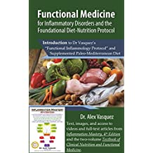 "Functional Medicine for Inflammatory Disorders and the Foundational Diet-Nutrition Protocol: Introduction to Dr Vasquez's ""Functional Inflammology Protocol"" ... Paleo-Mediterranean Diet (English Edition)"