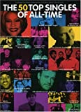 The 50 Top Selling Singles of All-Time (arranged for piano/voice/guitar)