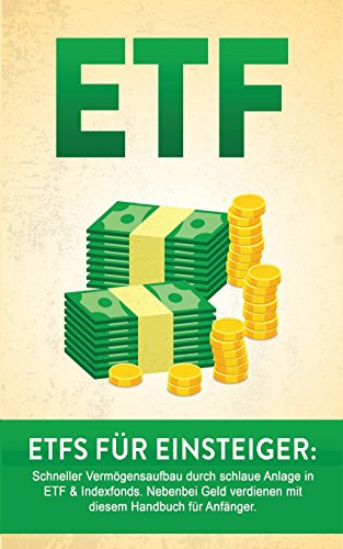 ETF: ETF für Einsteiger: Schneller Vermögensaufbau durch schlaue Anlage in ETF & Indexfonds. Nebenbei Geld verdienen mit diesem Handbuch für Anfänger. ... Vermögen aufbauen, Geld sparen, Geld anlegen)