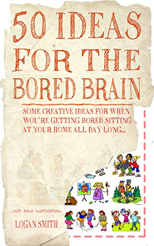 50 Ideas for the Bored Brain (Just Some Motivation)
