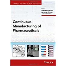 Continuous Manufacturing of Pharmaceuticals (Advances in Pharmaceutical Technology)