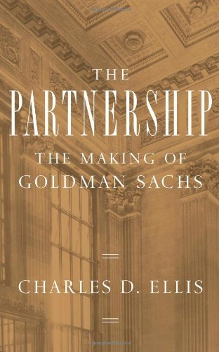 the-partnership-the-making-of-goldman-sachs-by-charles-d-ellis-2008-10-07