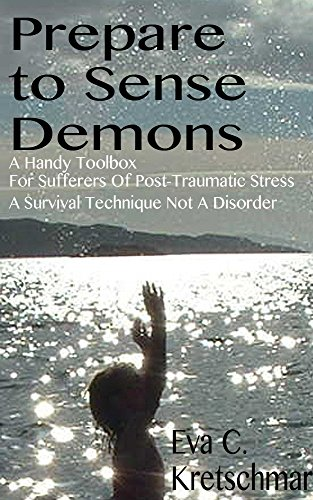 Prepare To Sense Demons: A Handy Toolbox For Sufferers Of Post-Traumatic Stress - A Survival Technique Not A Disorder (English Edition)