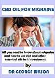 CBD OIL FOR MIGRAINE: All you need to know about migraine and the