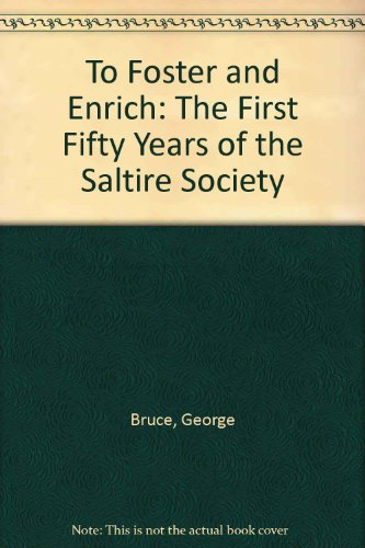 To Foster and Enrich: The First Fifty Years of the Saltire Society por George Bruce