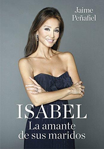 Isabel: La Amante de Sus Maridos / Isabel: Her Husbands' Lover por Jaime Penafiel