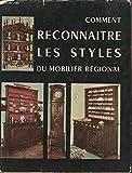COMMENT RECONNAITRE LES STYLES DU MOBILIER REGIONAL.