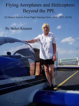 Flying Aeroplanes and Helicopters: Beyond the PPL (Collected Articles From Flight Training News, 2006-2011) by [Krasner, Helen]
