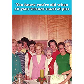 You Know You're Old When All Your Friends Smell Of Piss Funny Birthday Card