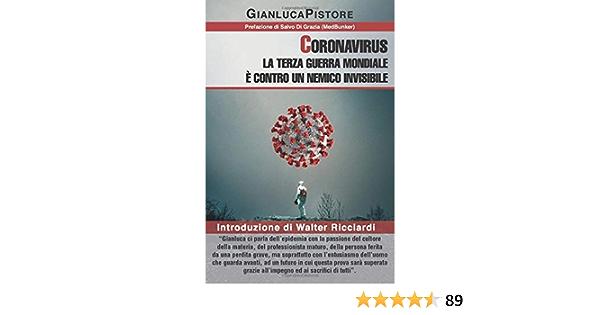 Coronavirus: la Terza Guerra Mondiale è contro un nemico invisibile: Introduzione di Walter Ricciardi. Un viaggio nella storia del virus, nelle fakenews, nell'economia a pezzi e uno sguardo al futuro.