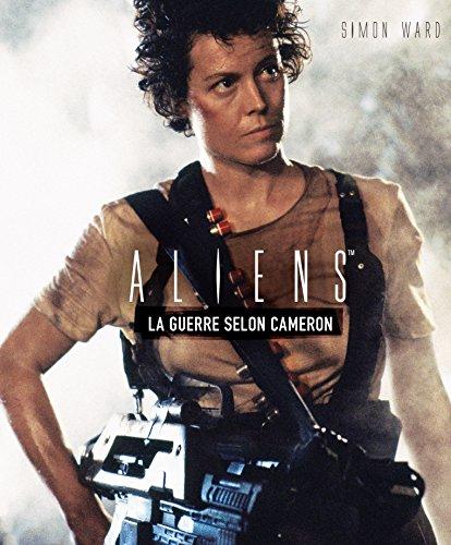 Aliens La Guerre selon Cameron par Simon Ward