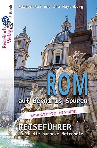 Rom auf Berninis Spuren: Reiseführer durch die barocke Metropole - Langversion