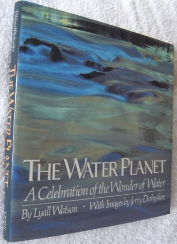 the-water-planet-a-celebration-of-the-wonder-of-water-by-lyall-watson-1988-08-05