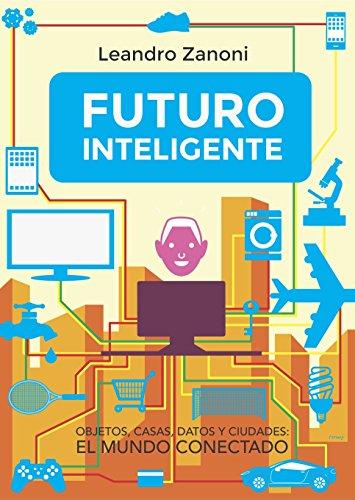 Futuro Inteligente: Objetos, casas, datos y ciudades: El mundo conectado por L Zanoni