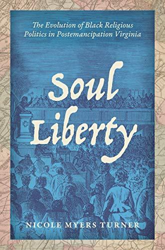 Soul Liberty: The Evolution of Black Religious Politics in Postemancipation Virginia (English Edition)