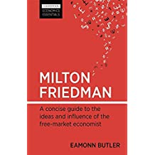 MILTON FRIEDMAN: A concise guide to the ideas and influence of the free-market economist (Harriman's Economic Essentials)