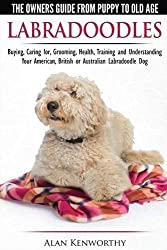 Labradoodles - The Owners Guide from Puppy to Old Age for Your American, British or Australian Labradoodle Dog by Alan Kenworthy (2015-07-13)
