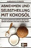 Abnehmen und Selbstheilung mit Kokosöl: Mit dem Superfood diätfrei abnehmen,