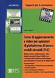 Corso di aggiornamento e video per operatori di piattaforme di lavoro mobili elevabili (PLE). Con DVD