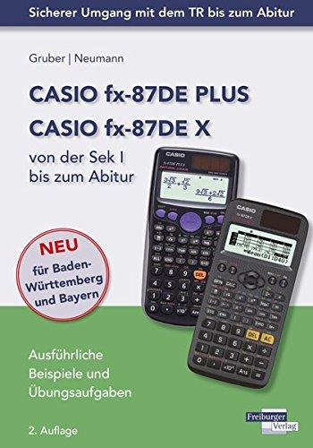 CASIO fx-87DE PLUS / fx-87DE X von der Sek I bis zum Abitur: Mit ausführlichen Beispielen und Übungsaufgaben.