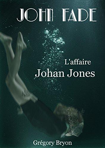 L'affaire Johan Jones (John Fade t. 1) par Grégory Bryon