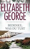 Bedenke, was du tust: Ein Inspector-Lynley-Roman 19 von Elizabeth George