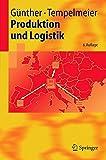 Produktion und Logistik (Springer-Lehrbuch) - Hans-Otto Günther, Horst Tempelmeier