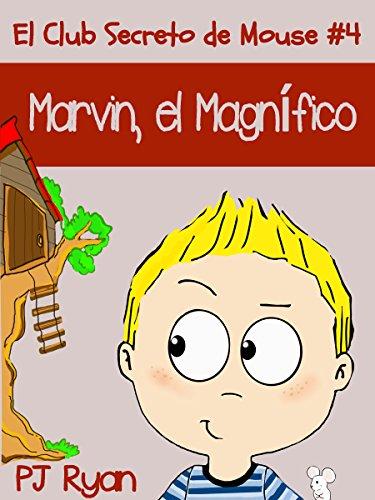 El Club Secreto de Mouse #4: Marvin, el Magnífico (un cuento divertido para niños entre 9-12 años) por PJ Ryan