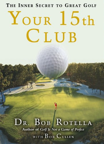 Your 15th Club: The Inner Secret to Great Golf (English Edition) par  Bob Rotella