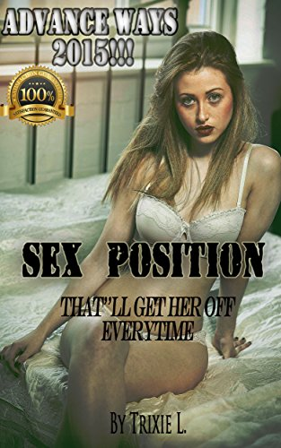 Sex Positions: That'll get her Off Every Time (The most advance ways!, 2015) (English Edition)