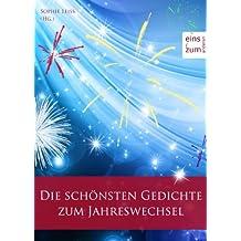 Die schönsten Gedichte zum Jahreswechsel - Deutsche Gedichte-Klassiker über Silvester und Neujahr (Illustrierte Ausgabe)