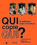 Qui copie qui ? : la peinture sous influence / Caroline Larroche | Larroche, Caroline (1961-....). Auteur