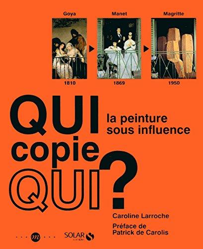 Qui copie qui ? : La peinture sous influence par Caroline Larroche
