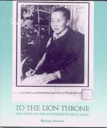 To the Lion Throne: The Story of the Fourteenth Dalai Lama by Whitney Stewart (1990-01-01)