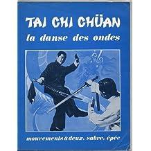 La Danse des ondes : Mouvements à deux, sabre, épée (Tai chi chüan)