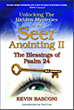 Unlocking the Hidden Mysteries of the Seer Anointing II: And the Blessings of Psalm 24