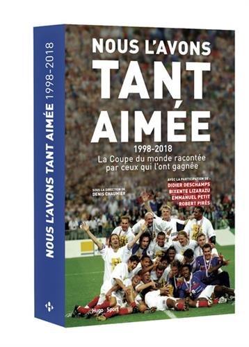 Nous l'avons tant aimée 1998-2018 : la coupe du monde racontée par ceux qui l'ont gagnée par Denis Chaumier