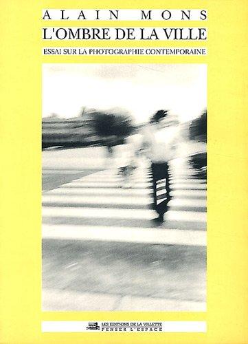 L'ombre de la ville : Essai sur la photographie contemporaine par Alain Mons