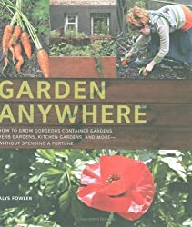 Garden Anywhere: How to Grow Gorgeous Container Gardens, Herb Gardens, Kitchen Gardens and More without Spending a Fortune by Alys Fowler (2009-05-01)