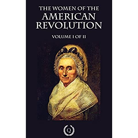 The Women of the American Revolution - Volume I of II (Illustrated) (English Edition)