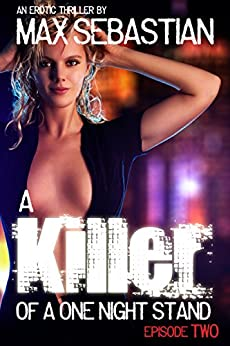 A Killer of a One Night Stand: Episode 2 (The Erotic Serial Mystery Thriller) by [Sebastian, Max]