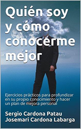 Quién soy y cómo conocerme mejor: Ejercicios prácticos para profundizar en su propio conocimiento y hacer un plan de mejora personal (Diagnósticos nº 1) por Sergio Cardona Patau