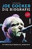 Joe Cocker - Die Biografie: Mit Gänsehaut durch die Jahrzehnte