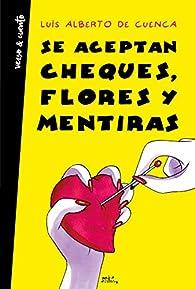Se aceptan cheques, flores y mentiras par Luís Alberto de Cuenca