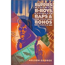 Buppies, B-Boys, Baps & Bohos: Notes on Post-Soul Black Culture by Nelson George (1993-02-01)