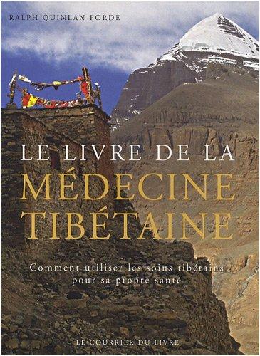 Le livre de la médecine tibétaine : Comment utiliser les soins tibétains pour sa propre santé