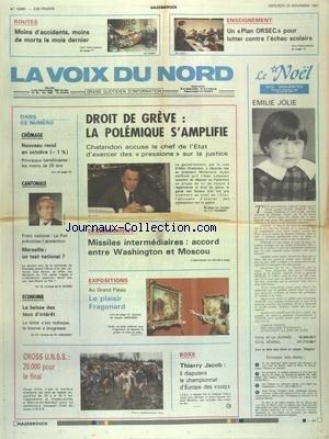 VOIX DU NORD LOISIRS (LA) [No 13493] du 25/11/1987 - DROIT DE GREVE - LA POLEMIQUE S'AMPLIFIE - DESARMEMENT - MISSILES INTERMEDIAIRES - ACCORD ENTRE WASHINGTON ET MOSCOU - EXPO - LE PLAISIR FRAGONARD - CANTONALE - LE PEN PRECONISE L'ABSTENTION - LES SPORTS - CROSS UNSS - BOXE AVEC JACOB - UN PLAN ORSEC POUR LUTTER CONTRE L'ECHEC SCOLAIRE